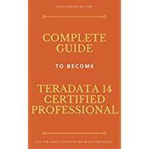 Become Teradata 14 Certified Professional: A Complete Guide (English Edition)
