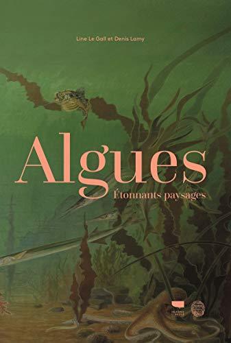 Algues - Etonnants paysages par  Line Le gall, Denis Lamy