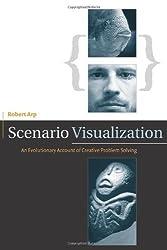 Scenario Visualization: An Evolutionary Account of Creative Problem Solving (Bradford Books) by Arp, Robert (2008) Hardcover