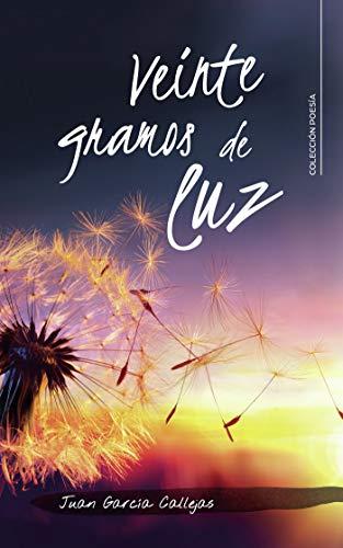 Veinte gramos de luz por Juan García Callejas