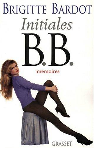 Initiales B.B. : Mémoires par Brigitte Bardot