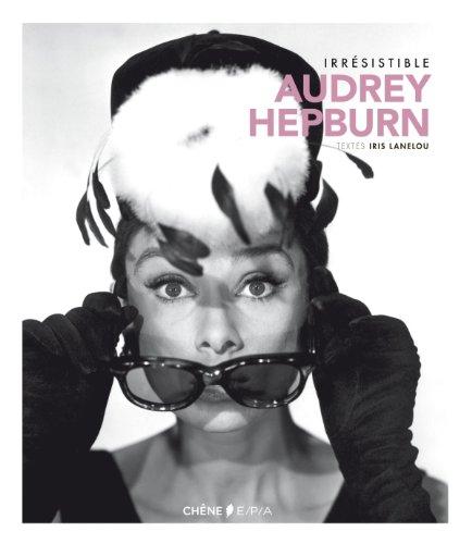 IRRESISTIBLE AUDREY HEPBURN