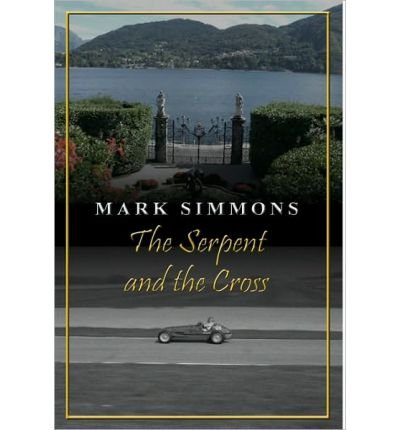 [ [ [ The Serpent and the Cross [ THE SERPENT AND THE CROSS ] By Simmons, Mark ( Author )Aug-04-2010 Hardcover