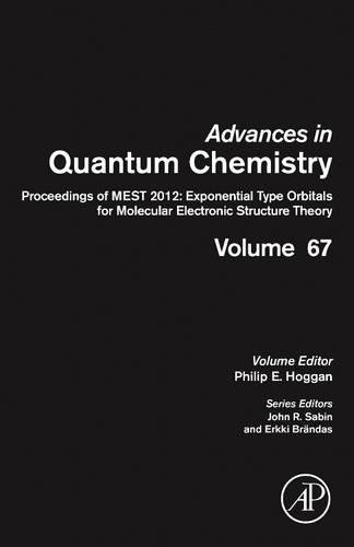 67: Proceedings of MEST 2012: Exponential Type Orbitals for Molecular Electronic Structure Theory (Advances in Quantum Chemistry)