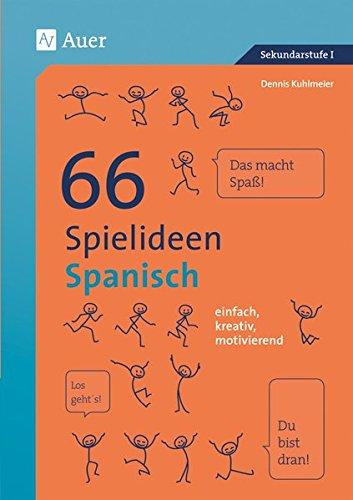 66 Spielideen Spanisch: einfach, kreativ, motivierend (5. bis 10. Klasse) (Spielideen Sekundarstufe)
