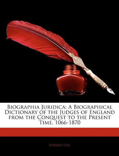 Biographia Juridica: A Biographical Dictionary of the Judges of England from the Conquest to the Present Time, 1066-1870