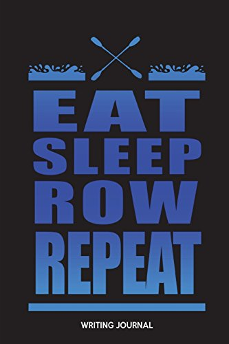 Eat Sleep Row Repeat: Writing Journal (Kanu-deck)