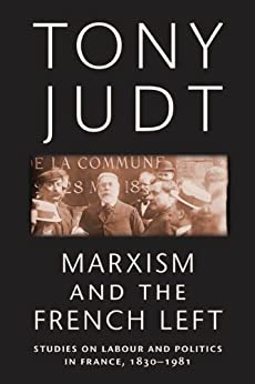 Marxism and the French Left: Studies on Labour and Politics in France, 1830-1981 par [Judt, Tony]