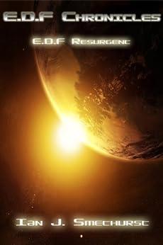 E.D.F Resurgent (E.D.F Chronicles Book 2) by [Smethurst, Ian]