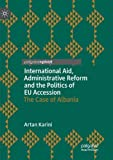International Aid, Administrative Reform and the Politics of EU Accession: The Case of Albania