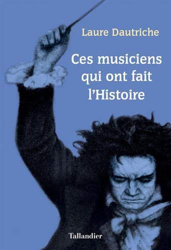 Ces musiciens qui ont fait l'Histoire