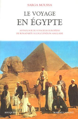 Le Voyage en Egypte : anthologie de voyageurs européens de Bonaparte à l'occupation anglaise par Sarga Moussa