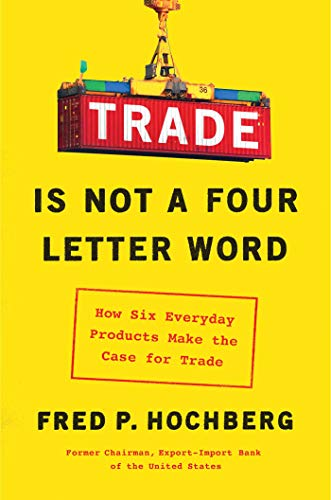 Trade Is Not a Four-Letter Word: How Six Everyday Products Make the Case for Trade (English Edition) -