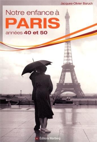 Notre enfance à Paris dans les années 40 et 50 par Jacques-Olivier Baruch