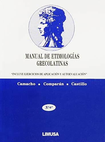 Manual De Etimologias Grecolatinas/Manual of Greco-Latin Etymology por Heriberto Camacho