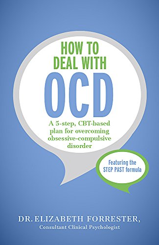 How to Deal with OCD: A 5-step, CBT-based plan for overcoming obsessive-compulsive disorder (Tys)