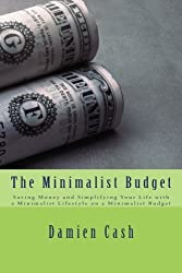 The Minimalist Budget: Saving Money and Simplifying Your Life with a Minimalist Lifestyle on a Minimalist Budget by Damien Cash (2014-09-12)