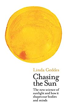 Chasing the Sun: The New Science of Sunlight and How it Shapes Our Bodies and Minds (Wellcome Collection) PDF Descarga gratuita