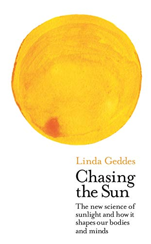 Chasing the Sun: The New Science of Sunlight and How it Shapes Our Bodies and Minds (Wellcome Collection) (English Edition)