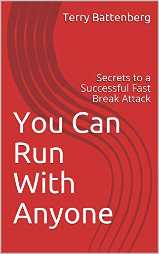 You Can Run With Anyone: Secrets to a Successful Fast Break Attack (English Edition)