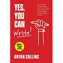 Yes, You Can Write!: 101 Proven Writing Prompts that Will Help You Find Creative Ideas Faster for Your Journal, Blogging, Writing Your Book and More (Become a Writer Today)