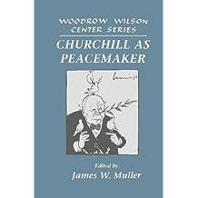 Churchill as Peacemaker (Woodrow Wilson Center Press)