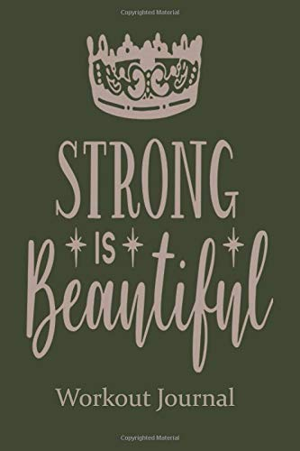 Strong Is Beautiful Workout Journal: Lined Paper for Diet & Diary Composition - Von And Body Beautiful Day Works Bath