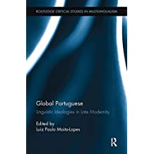 Global Portuguese: Linguistic Ideologies in Late Modernity (Routledge Critical Studies in Multilingualism)