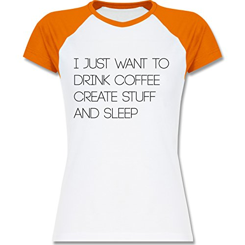 Statement Shirts - I just want to drink coffee create stuff and sleep Typo Designer - zweifarbiges Baseballshirt / Raglan T-Shirt für Damen Weiß/Orange
