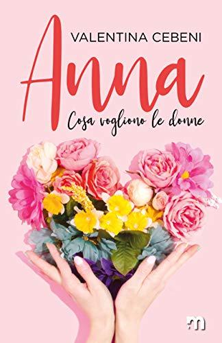 Anna (Cosa vogliono le donne Vol. 1) di [Cebeni, Valentina]