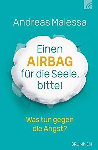 Einen Airbag für die Seele, bitte!: Was tun gegen die Angst?