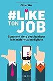 #Like ton job - Comment vivre avec bonheur la transformation digitale