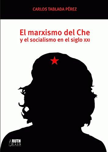 El marxismo del Che y el socialismo en el siglo X por Carlos Tablada