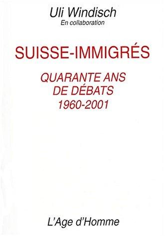 Suisse-immigrés : Quarante ans de débats, 1960-2001