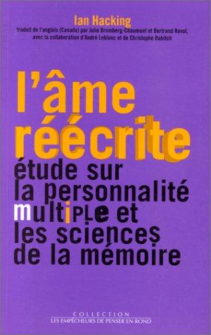 L'âme réécrite : Etude sur la personnalité multiple et les sciences de la mémoire par Ian Hacking