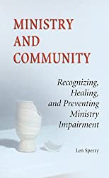 Ministry And Community: Recognizing, Healing, and Preventing Ministry Impairment by Len Sperry (2000-03-01)