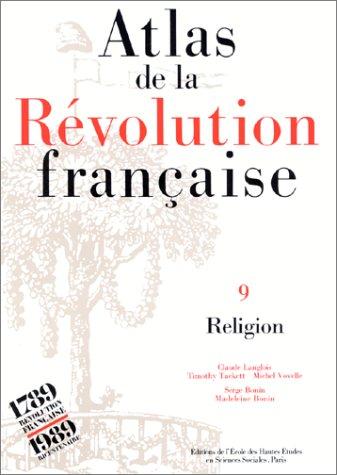 Atlas de la Rvolution franaise. Religion, 1770-1820, tome 9