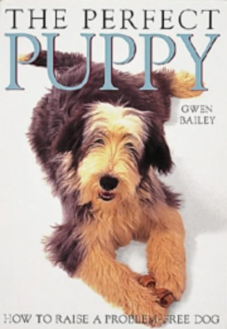 Perfect Puppy: Take Britain's Number One Puppy Care Book With You! by Gwen Bailey (1995-05-30)