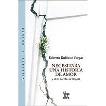 Necesitaba Una Historia De Amor/ I Needed a Love Story: Y Otros Cuentos De Bogota/ And Other Stories From Bogota