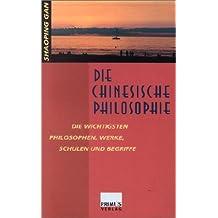Die chinesische Philosophie: Die wichtigsten Philosophen, Werke, Schulen und Begriffe