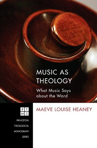 Music as Theology: What Music Says about the Word (Princeton Theological Monograph Series Book 184) (English Edition) (Theological Word Book)