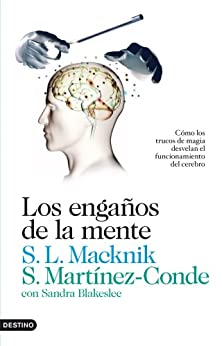 Los engaños de la mente: Cómo los trucos de magia desvelan el funcionamiento del cerebro de [Martínez-Conde, Susana]