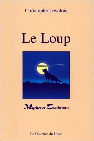 Le Loup, mythes et traditions