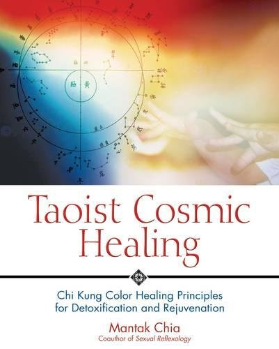 Taoist Cosmic Healing: Chi Kung Color Healing Principles for Detoxification and Rejuvenation. New Edition: Chi Kung Colour Healing Principles for Detoxification and Rejuvenation