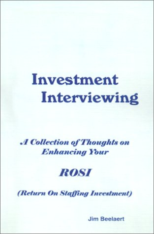 Investment Interviewing: A Collection of Thoughts on Enhancing Your ROSI (Return on Staffing Investment)