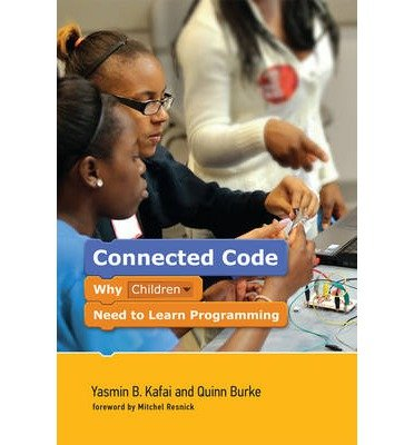 By Yasmin B Kafai ; Quinn Burke ; Mitchel Resnick ( Author ) [ Connected Code: Why Children Need to Learn Programming John D. and Catherine T. MacArthur Foundation Series on Digital Media and Learning By Jul-2014 Hardcover