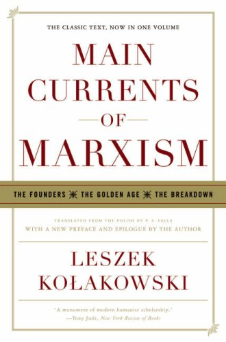 Main Currents of Marxism: The Founders - The Golden Age - The Breakdown