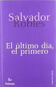 Ultimo dia, el primero, el ) par Salvador Robles