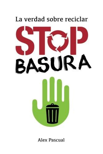 Stop basura: La verdad sobre reciclar por Alex Pascual