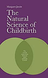 The Natural Science of Childbirth: The Crucial Connection Between Mind and Body in Birth